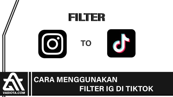 Cara Menggunakan Filter IG di TikTok