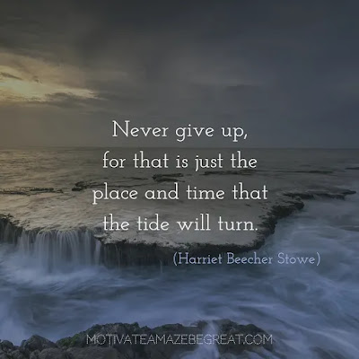 "Never Quit Quotes: ""Never give up, for that is just the place and time that the tide will turn."" ― Harriet Beecher Stowe"
