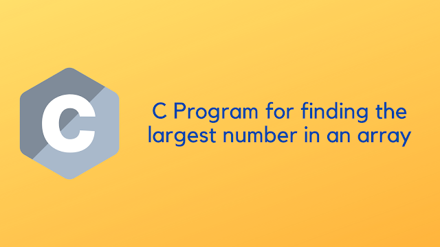 C Program for finding the largest number in an array
