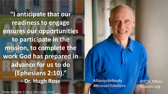 "Quote from ""Always Be Ready: A Call to Adventurous Faith"" by Christian astrophysicist Dr. Hugh Ross ""I anticipate that our readiness to engage ensures our opportunities to participate in the mission, to complete the work God has prepared in advance for us to do (Ephesians 2:10)."" #AlwaysBeReady #God #Christianity #Evangelism #Apologetics"