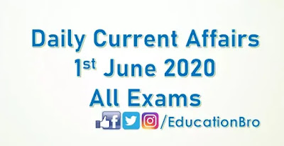 Daily Current Affairs 1st June 2020 For All Government Examinations