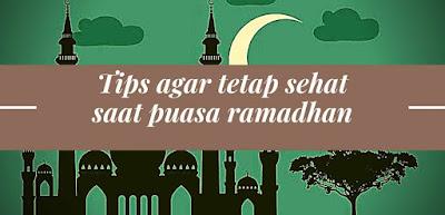 Tips Agar Tetap Sehat Saat Puasa Ramadhan