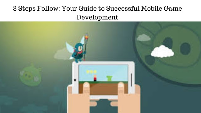 8 steps - guide to successful mobile game development