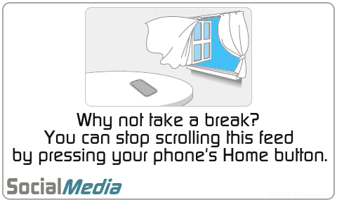 Why not take a break? You can stop scrolling this feed by pressing your phone's Home button.