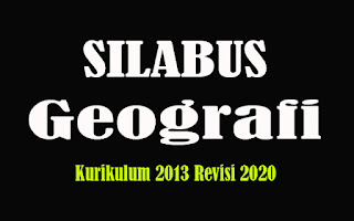 Silabus Geografi SMA K13 Revisi 2018, Silabus Geografi SMA Kurikulum 2013 Revisi 2020