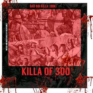 """MUSIC: BBK -  """"Killa Of 300"""" Mp3"""