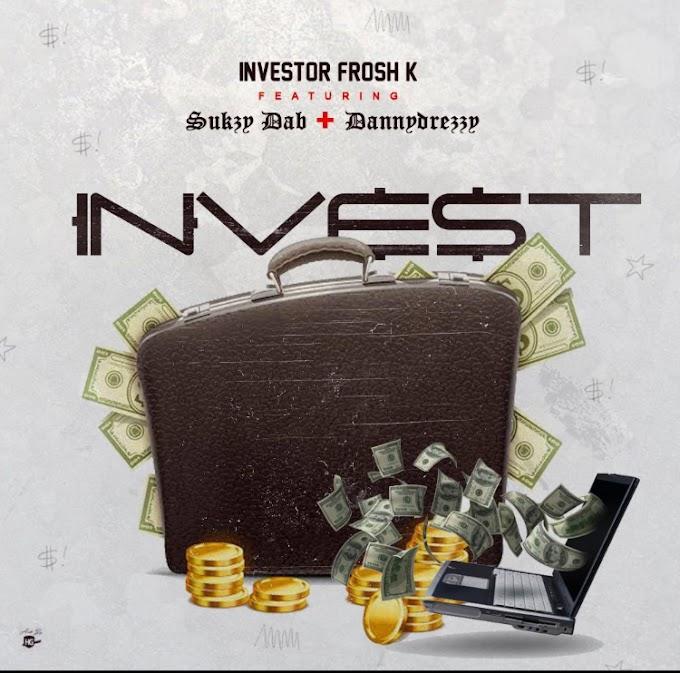 MUSIC: INVESTOR FROSH k FT SUKZY DAB x DANNYDREZZY- INVEST