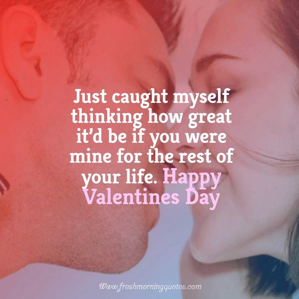 just caught myself thinking how great it would be if you are mine Funny Valentines Day Quotes for Friends