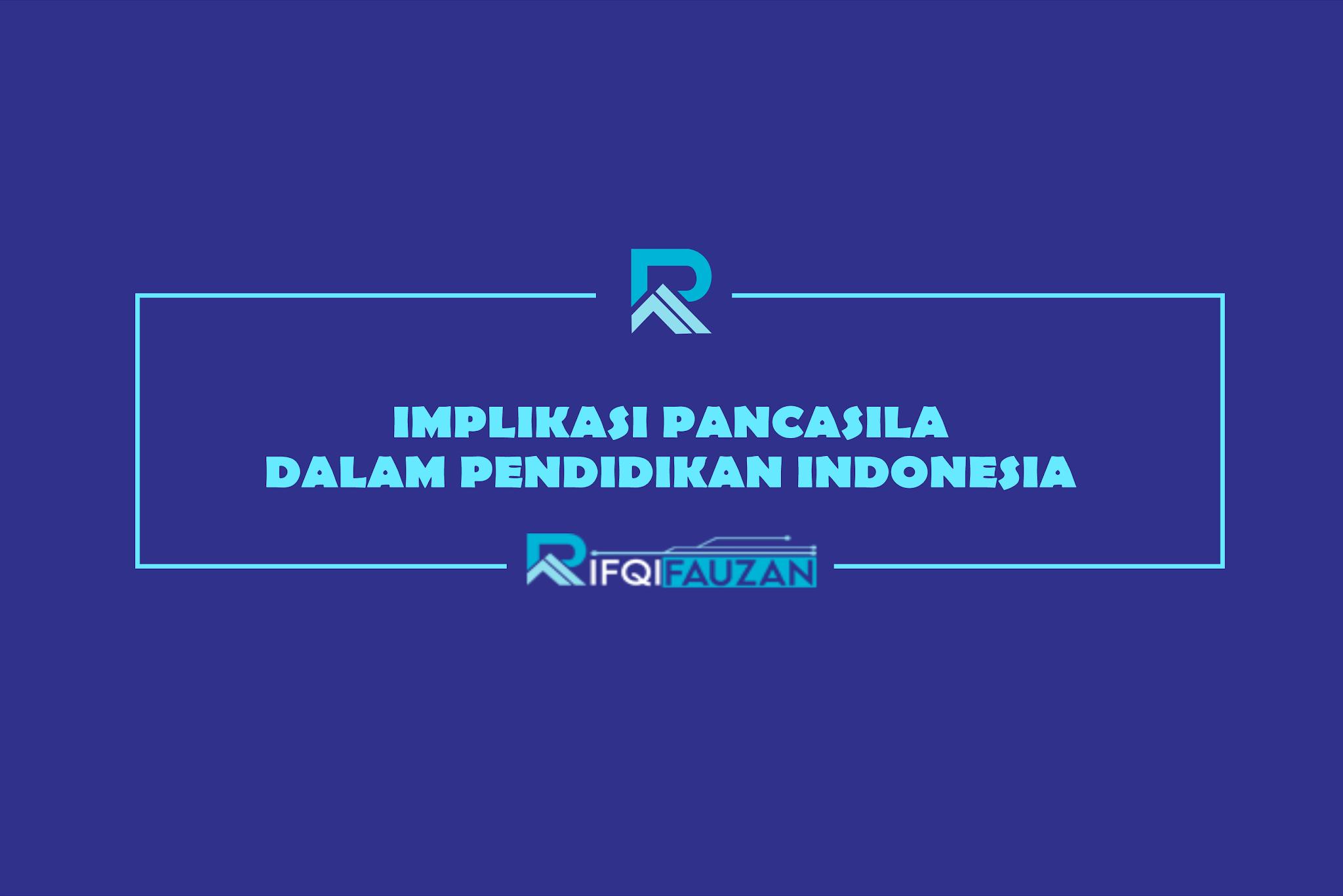 IMPLIKASI PANCASILA DALAM PENDIDIKAN INDONESIA