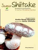 Jamur Shiitake : Budidaya dan pengolahan si jamur penakluk kanker