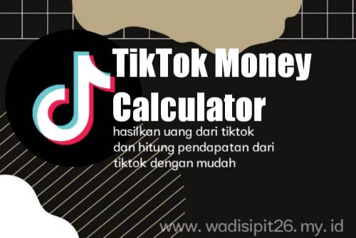 Tiktok money calculator hasilkan uang dari tiktok dengan mudah