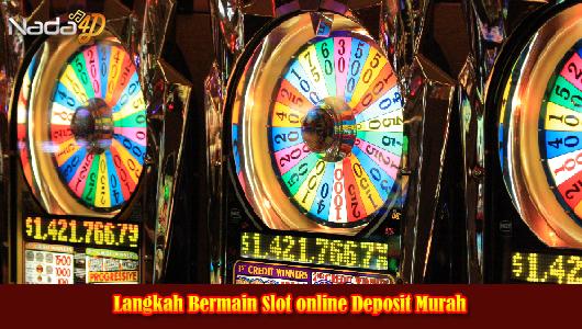 Langkah Bermain Slot online Deposit Murah