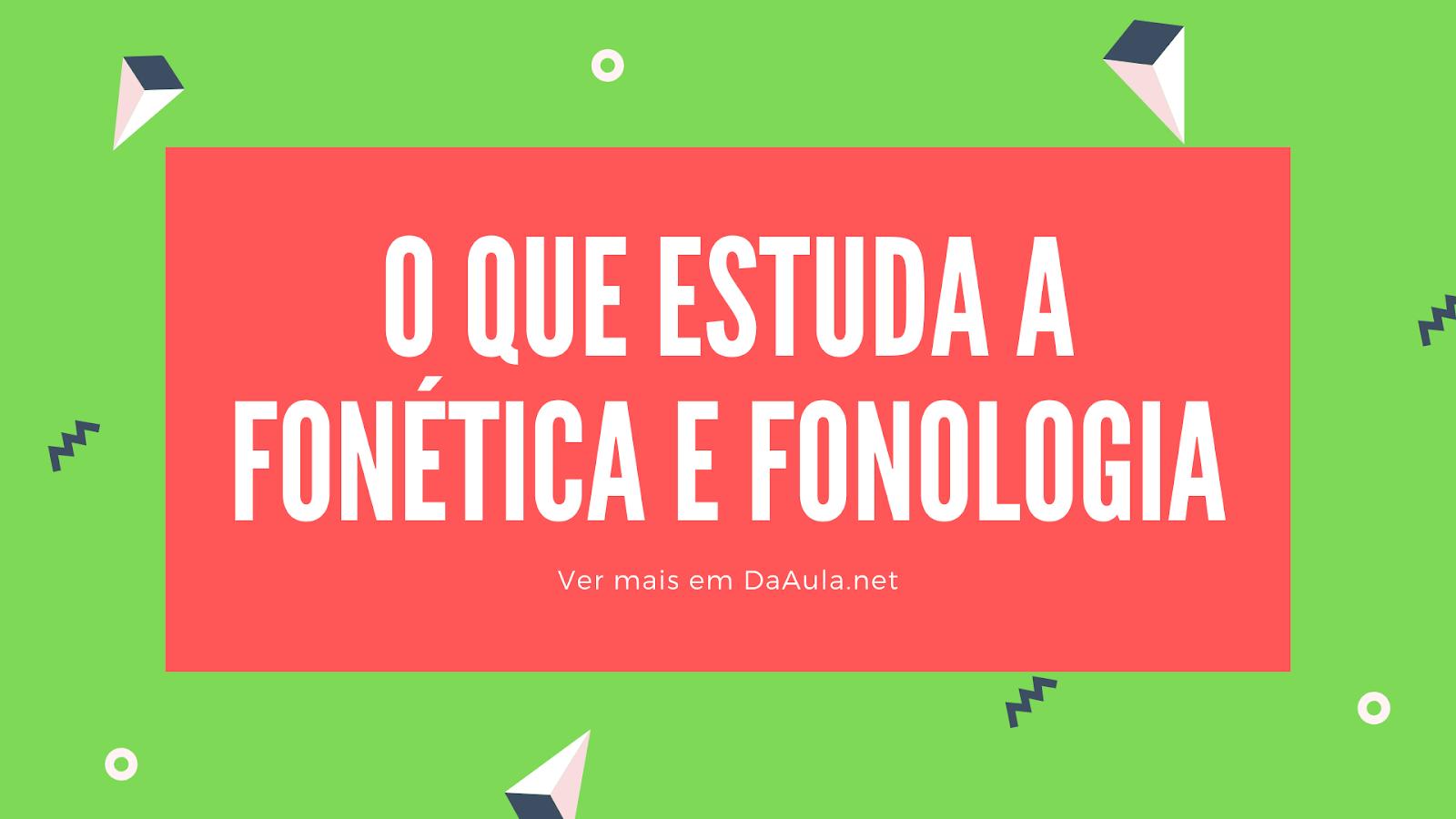 O que estuda a Fonética e Fonologia
