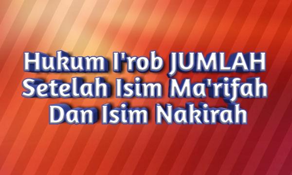 Hukum I'rob Jumlah Setelah Isim Ma''rifah dan Nakirah