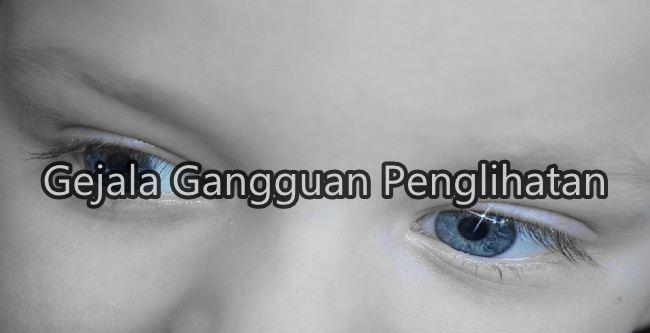 inilah Gejala Gangguan Penglihatan Mata Pada Anak