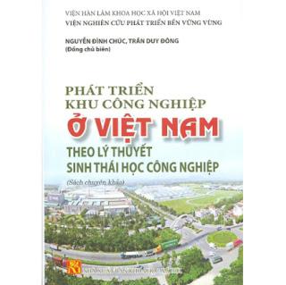 Phát Triển Khu Công Nghiệp Ở Việt Nam Theo Lý Thuyết Sinh Thái Học Công Nghiệp (Sách Chuyên Khảo) ebook PDF EPUB AWZ3 PRC MOBI