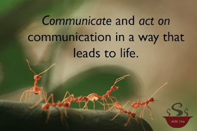Communicate and act on communication in a way that leads to life.