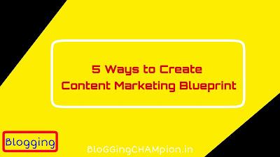 5 Ways to Create Content Marketing Blueprint 5 Ways to Create Content Marketing Blueprint