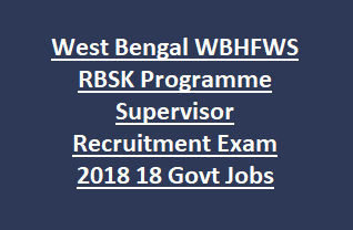 West Bengal WBHFWS RBSK Programme Supervisor Recruitment Exam Notification 2018 18 WB Health Govt Jobs Apply Online