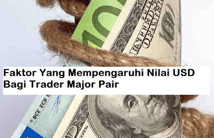 Faktor Yang Mempengaruhi Nilai USD Bagi Trader Major Pair