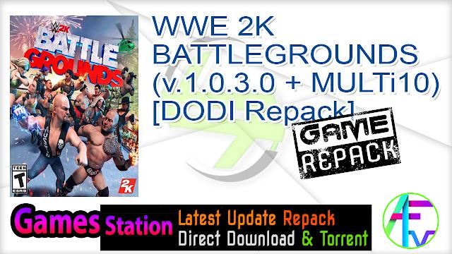 WWE 2K BATTLEGROUNDS (v.1.0.3.0 + MULTi10) – [DODI Repack]