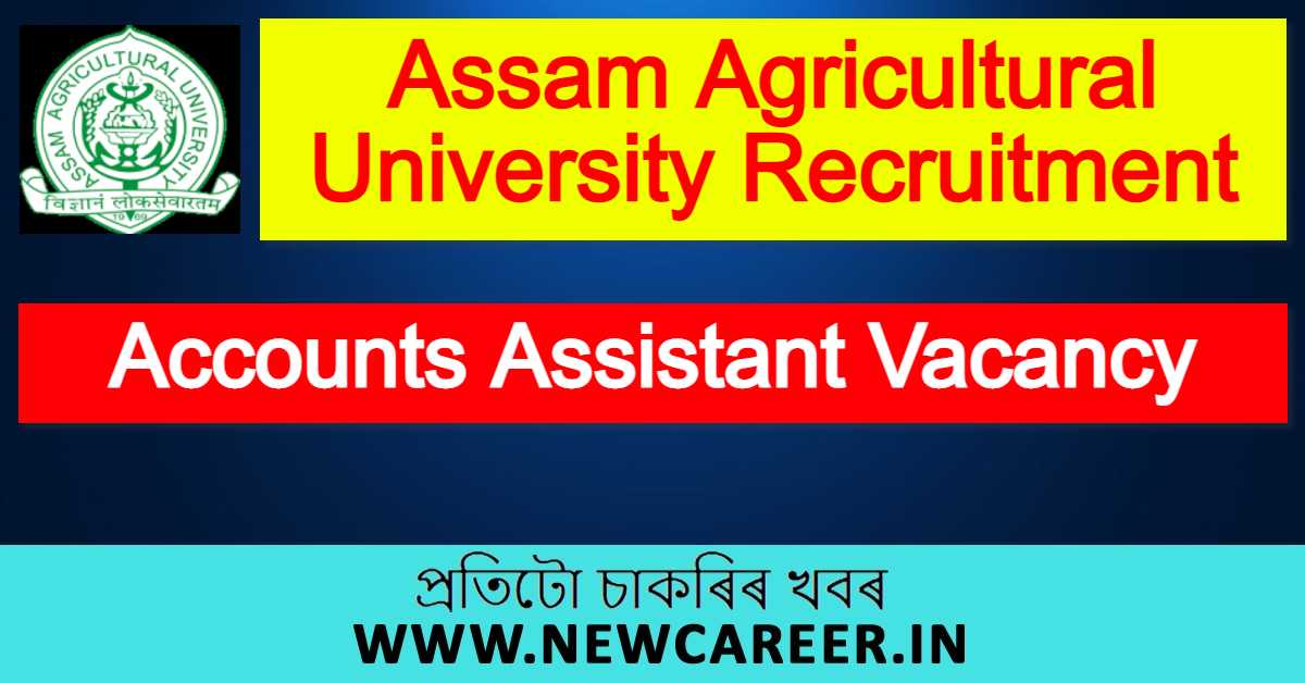 Assam Agricultural University Recruitment 2021 : Apply For Accounts Assistant Vacancy