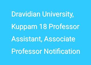 Dravidian University, Kuppam 18 Professor Assistant, Associate Professor Notification