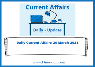 Daily Current Affairs 26 March  2021