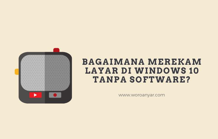 Bagaimana Cara Merekam Layar di Windows 10 Tanpa Software