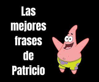 Las mejores Frases de Patricio