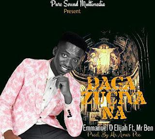 Gospel Music : Emmanuel O Elijah Feat. Mr Ben - Daga Zuciya Na
