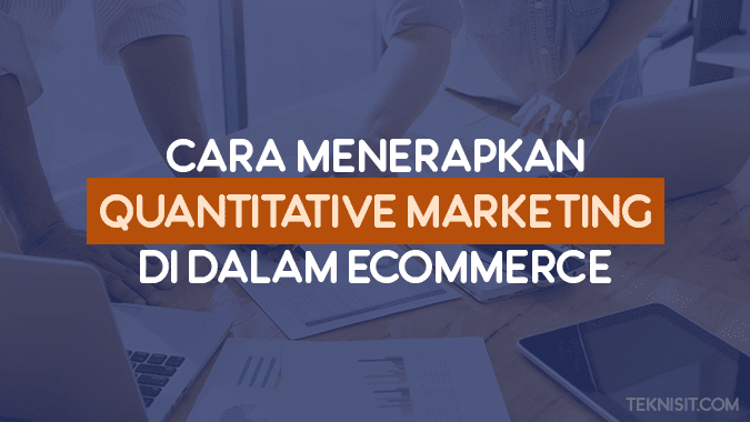 Cara menerapkan quantitative marketing di dalam E-Commerce