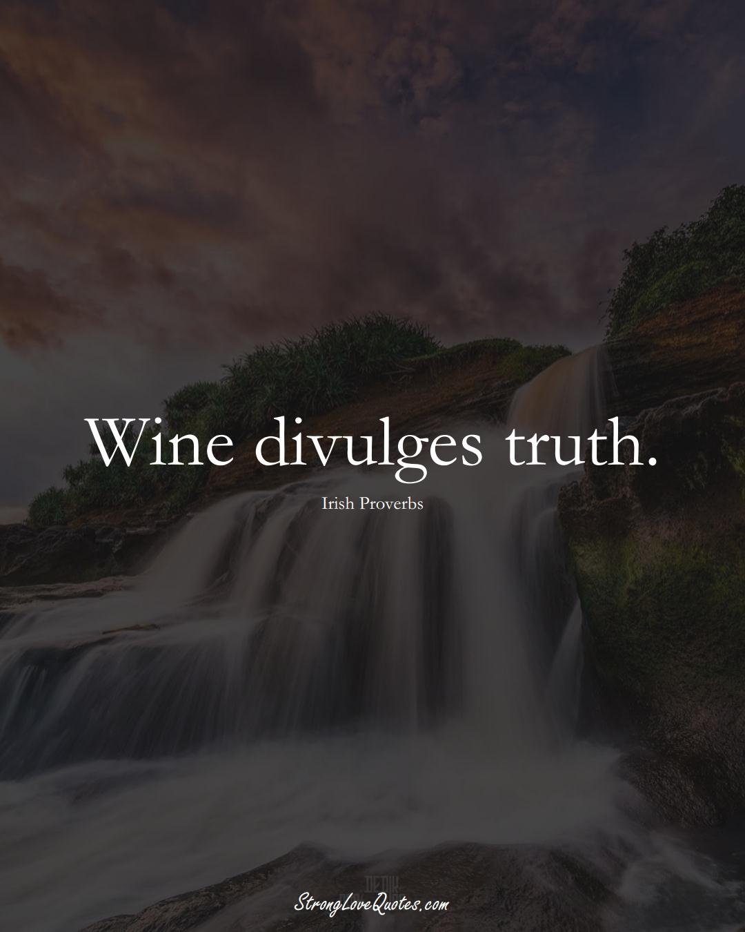 Wine divulges truth. (Irish Sayings);  #EuropeanSayings