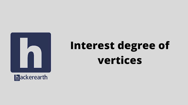 HackerEarth Interest degree of vertices problem solution