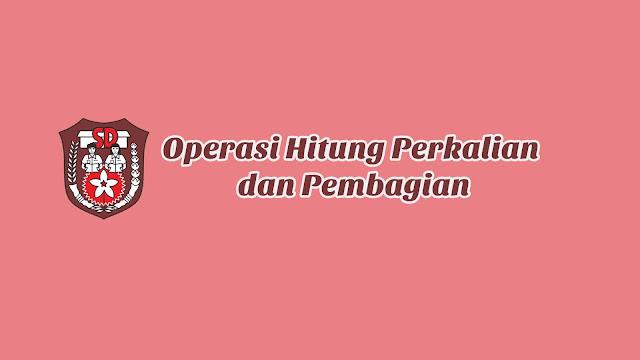 Operasi Hitung Perkalian dan Pembagian
