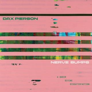 Dax Pierson - Nerve Bumps (A Queer Divine Dissatisfaction) Music Album Reviews