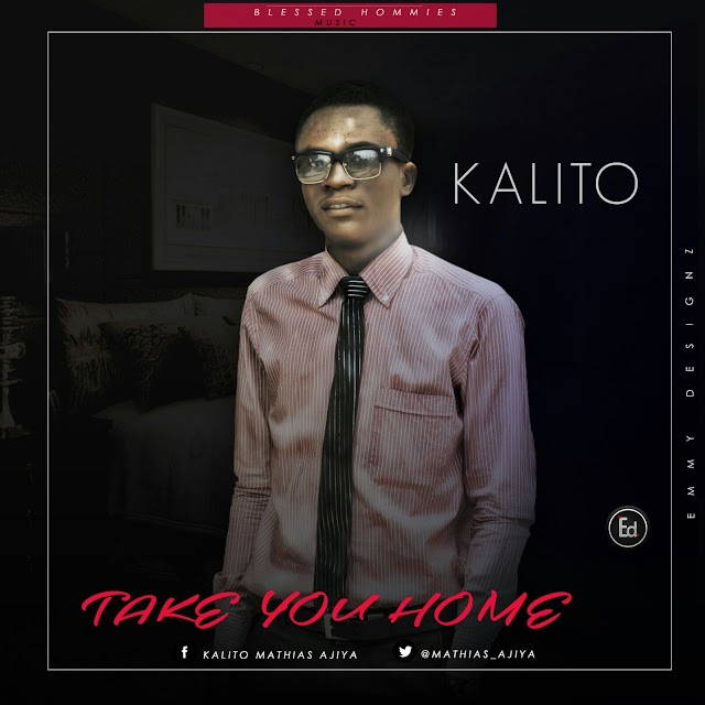 MUSIC: TAKE YOU HOME-KALITO