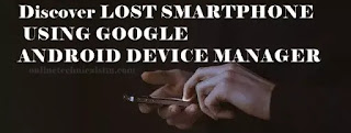 Discover LOST SMARTPHONE USING GOOGLE'S ANDROID DEVICE MANAGER