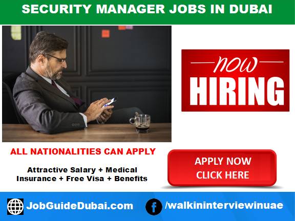 FREE VISA Security Manager jobs in Dubai for best and group company  with attractive salary and benefits in UAE