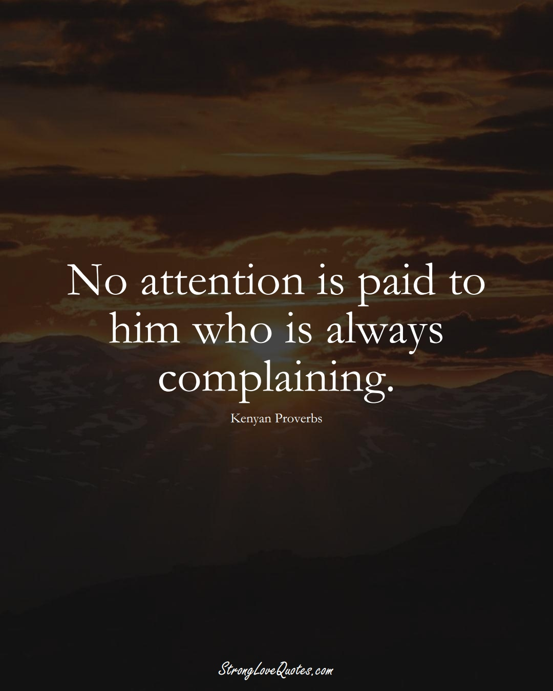 No attention is paid to him who is always complaining. (Kenyan Sayings);  #AfricanSayings
