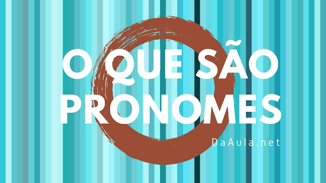 Língua Portuguesa: O que são Pronomes