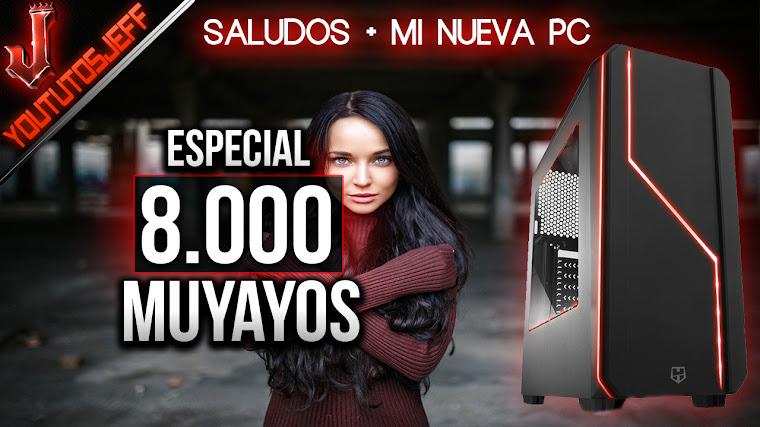 Mi nuevo PC + Saludos | Especial 8.000 MUYAYOS!