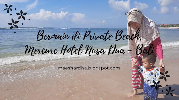 Bermain di Private Beach, Mercure Hotel Nusa Dua - Bali