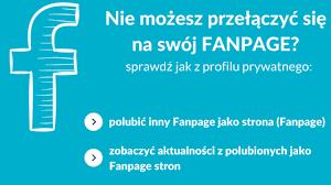 Nie moge przełączyć się na mój Fanpage - jak mam korzystać z Facebooka i zarządzać moją stroną?