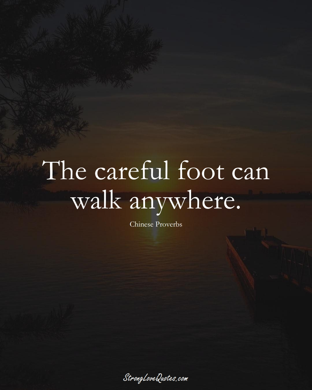 The careful foot can walk anywhere. (Chinese Sayings);  #AsianSayings