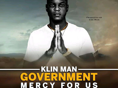 DOWNLOAD MUSIC:- Klin man _Government mercy for us