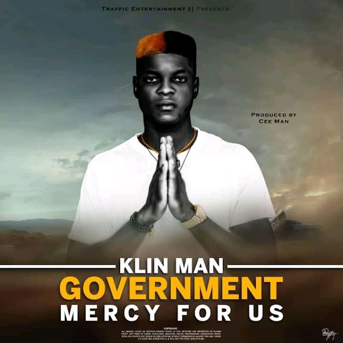 DOWNLOAD MUSIC:-  Klin Man - Government mercy for us