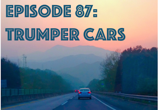 Episode 87: Trumper Cars ~ Some Kind of Jam