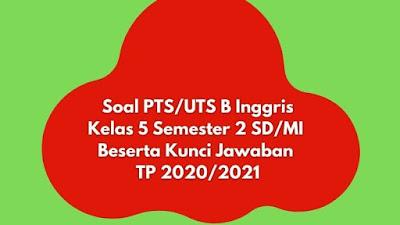 Soal PTS/UTS B INGGRIS Kelas 5 Semester 2 Beserta Kunci Jawaban TP 2020/2021