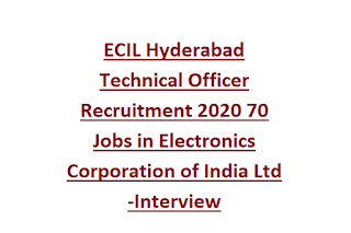 ECIL Hyderabad Technical Officer Recruitment 2020 70 Jobs in Electronics Corporation of India Ltd -Interview